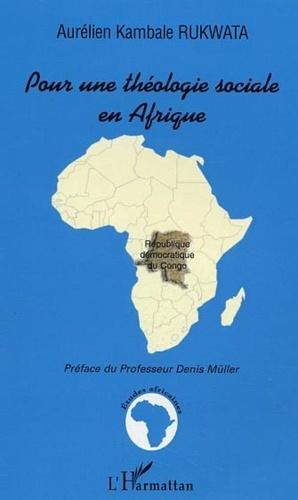 Aurélien Kambale Rukwata - Pour une théologie sociale en Afrique - Etude sur les enjeux du discours sociopolitique de l'Eglise catholique au Congo-Kinshasa entre 1990 et 1997.