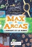 Aurélien Laruelle-centis - Max & Arcas - L'Enfant et le robot.