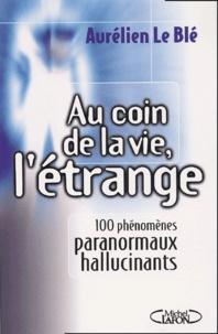 Au coin de la vie, létrange. 100 phénomènes paranormaux hallucinants.pdf
