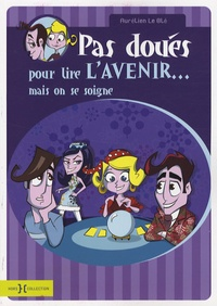 Aurélien Le Blé - Pas doués pour lire l'avenir... - Mais on se soigne.