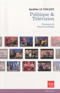 Aurélien Le Foulgoc - Politique & Télévision - Extension du domaine politique.