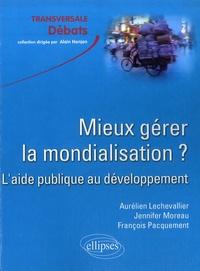 Aurélien Lechevallier et Jennifer Moreau - Mieux gérer la mondialisation? L'aide publique au développement.