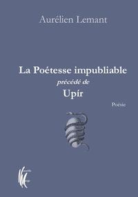 Aurélien Lemant - La poétesse impubliable précédé de Upir.