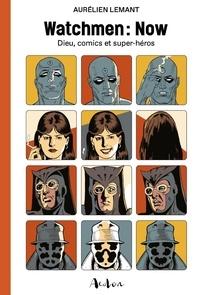 Aurélien Lemant - Watchmen : Now - Dieu, comics et super-héros.