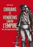 Aurélien Lignereux - Chouans et Vendéens contre l'Empire - 1815. L'autre Guerre des Cents-Jours.
