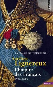 Aurélien Lignereux - La France contemporaine - Tome 1, L'Empire des Français (1799-1815).