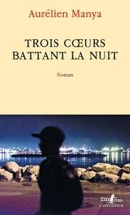 Aurélien Manya - Trois coeurs battant la nuit.