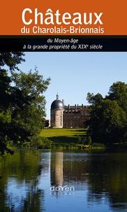 Aurélien Michel - Châteaux du Charolais-Brionnais - Du Moyen Age à la grande propriété du XIXe siècle.