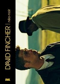 Aurélien Noyer et Stéphane Moïssakis - David Fincher - Néo-noir.