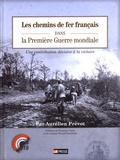 Aurélien Prévot - Les chemins de fer français dans la Première Guerre mondiale - Une contribution décisive à la victoire.