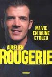 Aurélien Rougerie - Ma vie en jaune et bleu.