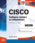Aurélien Roux - Cisco - Configurez routeurs et commutateurs, exercices et corrigés.