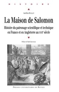 Aurélien Ruellet - La Maison de Salomon - Histoire du patronage scientifique et technique en France et en Angleterre au XVIIe siècle.