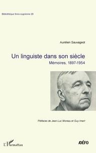 Aurélien Sauvageot - Un linguiste dans son siècle - Mémoires, 1897-1954.