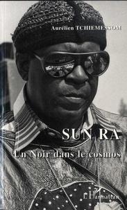 Aurélien Tchiemessom - Sun Ra - Un Noir dans le cosmos.