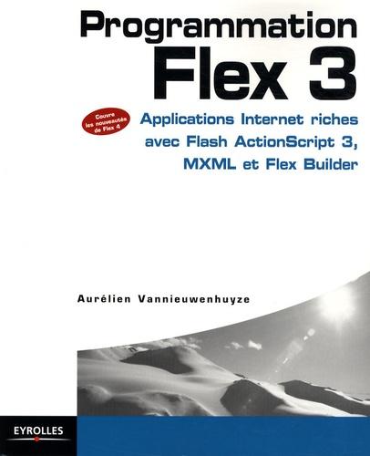 Aurélien Vannieuwenhuyze - Programmation Flex 3 - Applications Internet riches avec Flash ActionScript 3, MXML et Flex Builder.