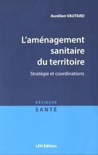 Aurélien Vautard - L'aménagement sanitaire du territoire - Stratégie et coordinations.