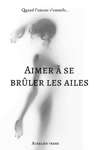 Aurelien VERHE - Aimer à se brûler les ailes.