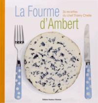 Aurélien Vorger et Luc Olivier - La Fourme d'Ambert - 36 recettes du chef Thierry Chelle.