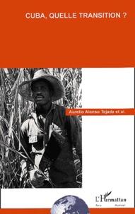 Aurelio Alonso Tejada et  Collectif - Cuba, quelle transition ?.