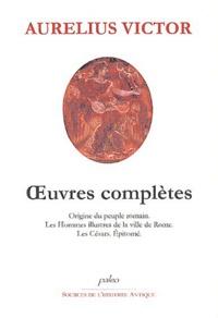 Aurelius Victor - Oeuvres complètes - Origine du peuple romain ; Les Hommes illustres de la ville de Rome ; Les Césars. ; Epitomé.