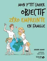 Auriane Hamon - Mon p'tit cahier objectif zéro empreinte en famille.