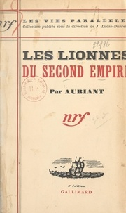 Auriant et J. Lucas-Dubreton - Les lionnes du Second Empire.