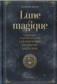 Aurora Kane - Lune magique - Le guide pour comprendre et utiliser les pouvoirs de l'astre nocturne.