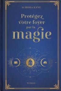 Aurora Kane - Protégez votre foyer par la magie - Utilisez la magie pour façonner un lieu de vie unique.
