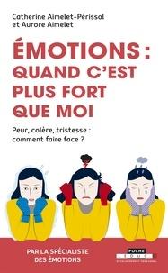 Aurore Aimelet et Catherine Aimelet-Périssol - Emotions, quand c'est plus fort que moi - Peur, colère, tristesse : comment faire face ?.