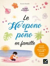 Aurore Aimelet - Le Ho'oponopono en famille.