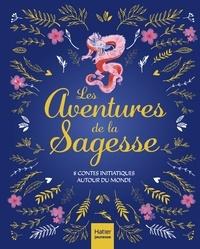 Aurore Aimelet et Isabelle Boucq - Les aventures de la sagesse - 8 contes initiatiques autour du monde.