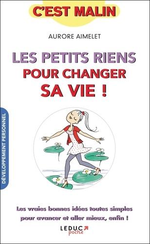 Aurore Aimelet - Les petits riens pour changer sa vie ! - 60 small steps pour embellir sa vie.