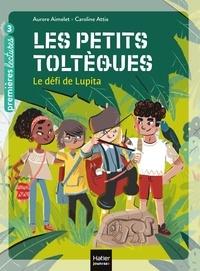 Aurore Aimelet et Caroline Attia - Les petits toltèques Tome 1 : Le défi de Lupita.