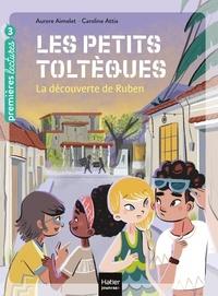 Aurore Aimelet et Caroline Attia - Les petits toltèques Tome 3 : La découverte de Ruben.