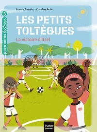 Aurore Aimelet et Caroline Attia - Les petits toltèques Tome 4 : La victoire d'Itzel.