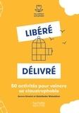 Aurore Aimelet et Abdelkader Mokeddem - Libéré, délivré - 50 activités pour vaincre sa claustrophobie.