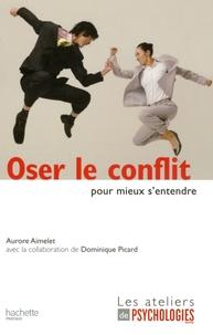 Oser le conflit pour mieux s'entendre - Aurore Aimelet |