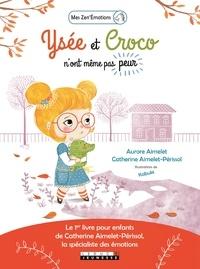 Aurore Aimelet et Catherine Aimelet-Périssol - Ysée et Croco n'ont même pas peur.