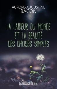 Aurore-Augustine Bacon - La laideur du monde et la beauté des choses simples.