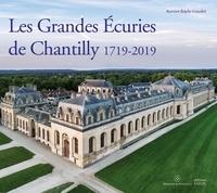 Aurore Bayle-Loudet - Les Grandes Ecuries de Chantilly (1719-2019).