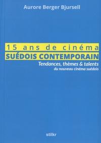Aurore Berger Bjursell - 15 ans de cinéma suédois contemporain - Tendances, thèmes & talents du nouveau cinéma suédois.