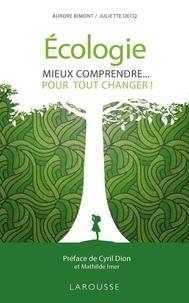 Aurore Bimont et Juliette Decq - Ecologie - Mieux comprendre... pour tout changer !.
