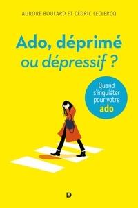 Aurore Boulard et Cédric Leclercq - Ado : déprimé ou dépressif ? - Quand s'inquiéter pour votre ado.