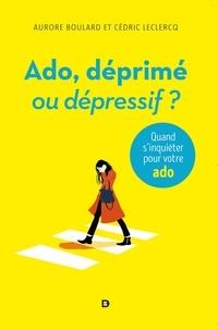 Aurore Boulard - Ado déprimé ou dépressif ? - Quand s'inquiéter pour votre ado.
