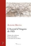Aurore Bruna - L'accord d'Angora de 1921 - Théâtre des relations franco-kémalistes et du destin de la Cilicie.