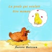 Aurore Buisson - La poule qui voulait être maman.