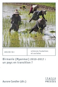 Aurore Candier - Birmanie (Myanmar) 2010-2017 : un pays en transition ?.