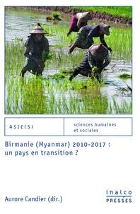 Aurore Candier - Birmanie (Myanmar) 2010-2017 : un pays en transition ?.