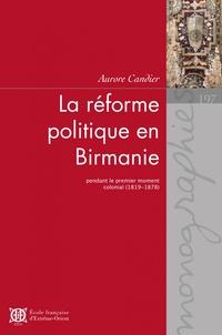 Aurore Candier - La réforme politique en Birmanie pendant le premier moment colonial (1819-1878).